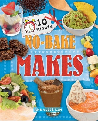 10 Minute Crafts: No-Bake Makes Annalees Lim 9780750297103