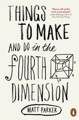 Things to Make and Do in the Fourth Dimension Matt Parker 9780141975863