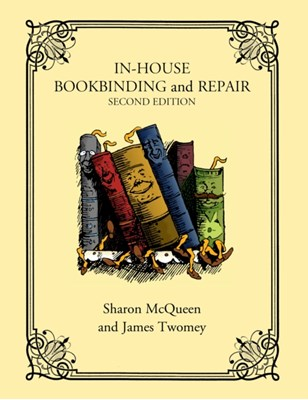In-House Bookbinding and Repair James Twomey, Sharon McQueen 9781442229570