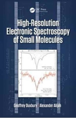 High Resolution Electronic Spectroscopy of Small Molecules Geoffrey (Emeritus Professor Duxbury, Alexander (University of Reims Champagne-Ardenne Alijah, Geoffrey Duxbury 9781482245592