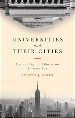Universities and Their Cities Steven J. Diner 9781421422411
