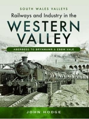 Railways and Industry in the Western Valley John Hodge 9781473838086