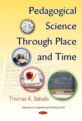 Pedagogical Science Through Place & Time Thomas K. Babalis 9781634830324
