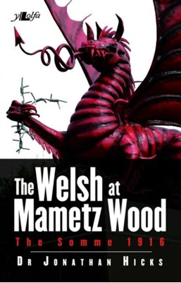 Welsh at Mametz Wood, The Somme 1916, The Jonathan Hicks 9781784612382