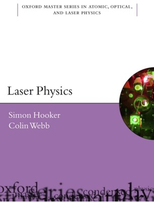 Laser Physics Colin (Department of Physics and Jesus College Webb, Simon (Department of Physics and Merton College Hooker 9780198506911
