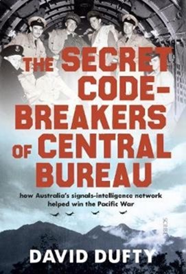 The Secret Code-Breakers of Central Bureau David Dufty 9781911344711