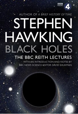 Black Holes: The Reith Lectures Stephen Hawking, Stephen (University of Cambridge) Hawking 9780857503572
