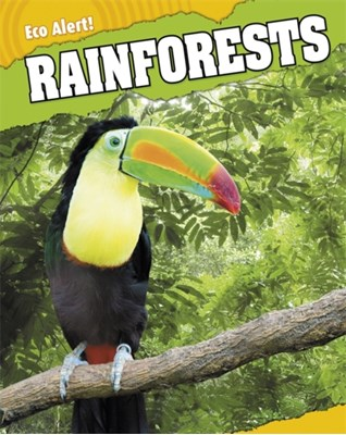 Eco Alert: Rainforests Rebecca Hunter 9781445109091