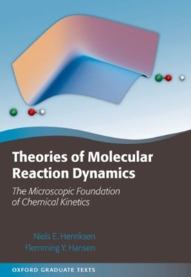 Theories of Molecular Reaction Dynamics Niels E. (Department of Chemistry Henriksen, Flemming Y. (Department of Chemistry Hansen 9780199652754