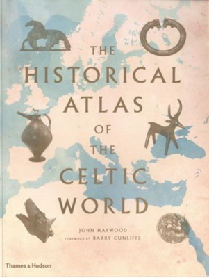 The Historical Atlas of the Celtic World John Haywood 9780500288313