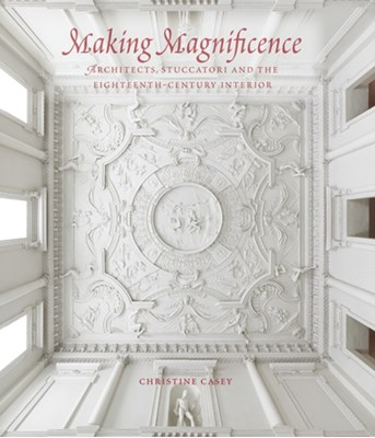 Making Magnificence Christine Casey 9780300225778