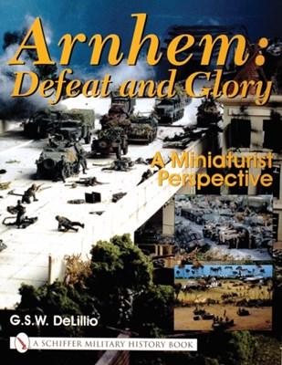 Arnhem: Defeat and Glory G.S.W. DeLillo 9780764314438
