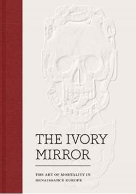 The Ivory Mirror Stephen Perkinson 9780300225952