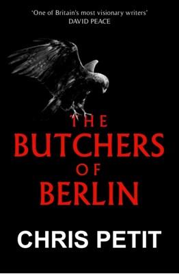The Butchers of Berlin Chris Petit 9781471143403