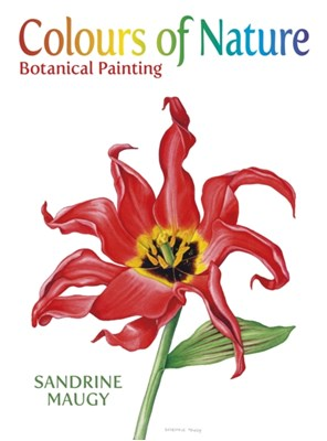 Colours of Nature:Botanical Paint Sandrine Maugy 9780709093725