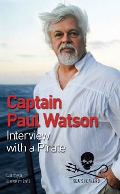 Captain Paul Watson: Interview with a Pirate Lamya Essemlali, Dr. Paul Watson 9781770851733