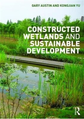 Constructed Wetlands and Sustainable Development Yu Kongjian, Gary Austin 9781138908994
