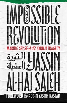 The Impossible Revolution Yassin al-Haj Saleh 9781849048668