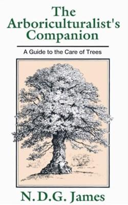 The Arboriculturalist's Companion N.D.G James 9780631167747