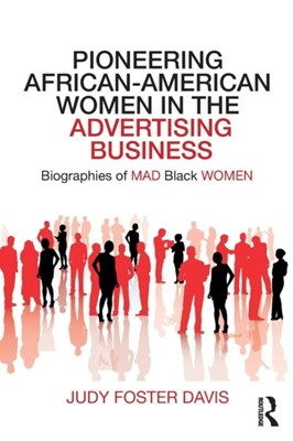 Pioneering African-American Women in the Advertising Business Judy Foster (Department of Marketing Davis 9780815369929