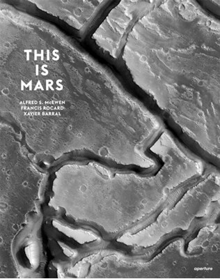 This is Mars Xavier Barral, Francis Rocard, Alfred S. McEwen 9781597112581