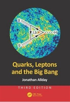 Quarks, Leptons and the Big Bang Jonathan (01473 326252The Royal Hospital School Allday, Jonathan (The Royal Hospital School Allday 9781498773119