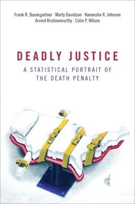 Deadly Justice Arvind (Student Krishnamurthy, Colin (Student Wilson, Kaneesha (Student Johnson, Frank (Professor of Political Science Baumgartner, Marty (Student Davidson 9780190841546