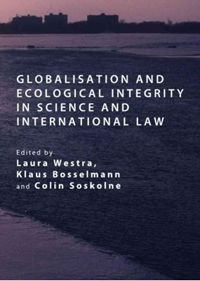 Globalisation and Ecological Integrity in Science and International Law  9781443827348