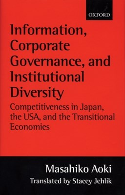 Information, Corporate Governance, and Institutional Diversity Masahiko Aoki, Masahiko (Henri and Tomoye Takahashi Professor Aoki 9780198297031