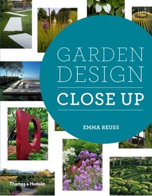Garden Design Close Up Emma Reuss 9780500517512