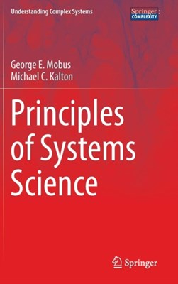 Principles of Systems Science George E. Mobus, Michael C. Kalton 9781493919192