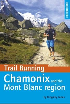 Trail Running - Chamonix and the Mont Blanc region Kingsley Jones 9781852848002