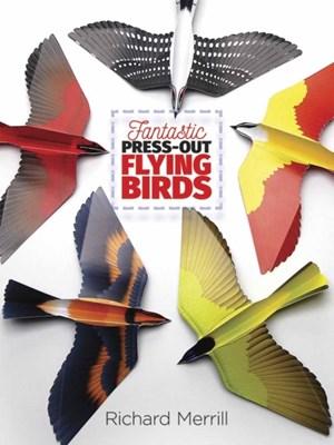 Fantastic Press-Out Flying Birds Richard Merrill 9780486808444