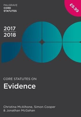 Core Statutes on Evidence 2017-18 Jonathan McGahan, Christina McAlhone, Simon Cooper 9781352000719