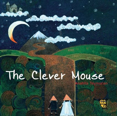 The Clever Mouse Anahita Teymorian 9781910328217