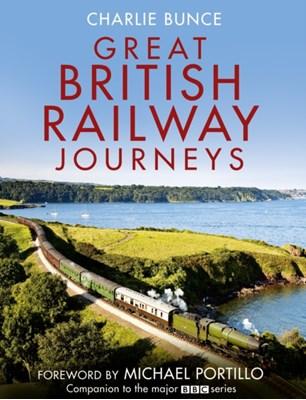 Great British Railway Journeys Charlie Bunce 9780007394760