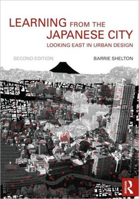 Learning from the Japanese City Barrie Shelton, Barrie (University of Melbourne Shelton 9780415554404