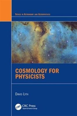 Cosmology for Physicists David H. Lyth 9781498755313
