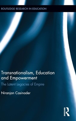 Transnationalism, Education and Empowerment Niranjan (Monash University Casinader 9781138916012