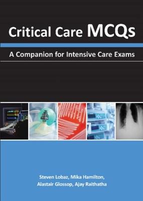 Critical Care MCQs Ajay H. Raithatha, Mika Hamilton, Alastair J. Glossop, Steven Lobaz 9781903378991