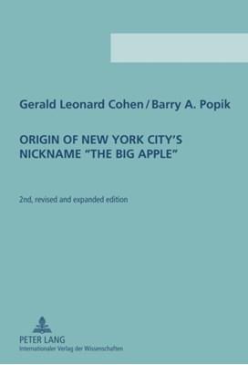 "Origin of New York City's Nickname ""The Big Apple"" Barry A. Popik, Gerald Leonard Cohen 9783631613863"