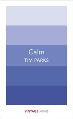 Calm Tim Parks 9781784872595