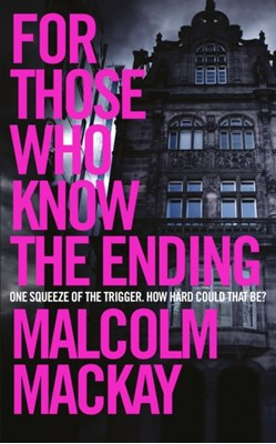 For Those Who Know the Ending Malcolm MacKay 9781447291619