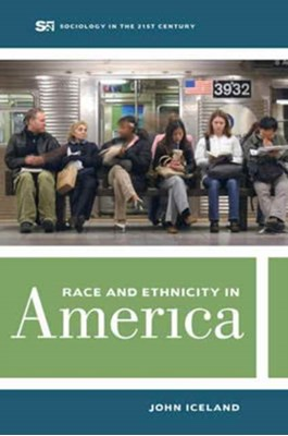 Race and Ethnicity in America John Iceland 9780520286924