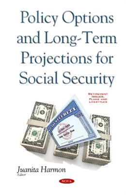 Policy Options & Long-Term Projections for Social Security  9781634854436