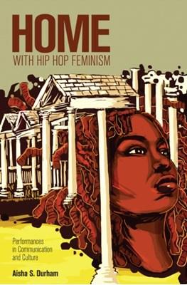 Home with Hip Hop Feminism Aisha S. Durham 9781433107085