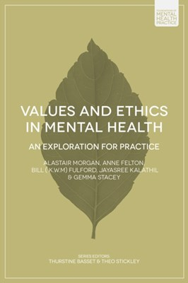Values and Ethics in Mental Health Bill Fulford, Alastair Morgan, Anne Felton 9781137382580