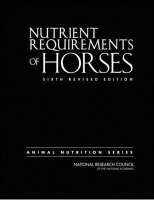 Nutrient Requirements of Horses National Academy of Sciences, Board on Agriculture and Natural Resources, National Research Council, Committee on Nutrient Requirements of Horses, Division on Earth and Life Studies 9780309102124