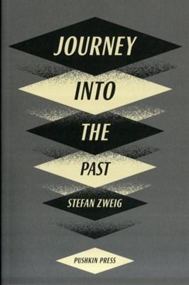 Journey Into The Past Stefan Zweig 9781908968364