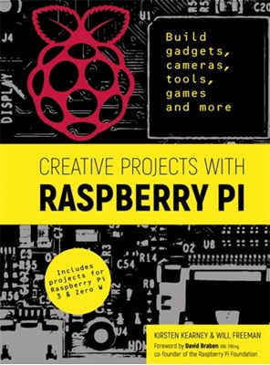 Creative Projects with Raspberry Pi Will Freeman, Kirsten Kearney 9781784723057
